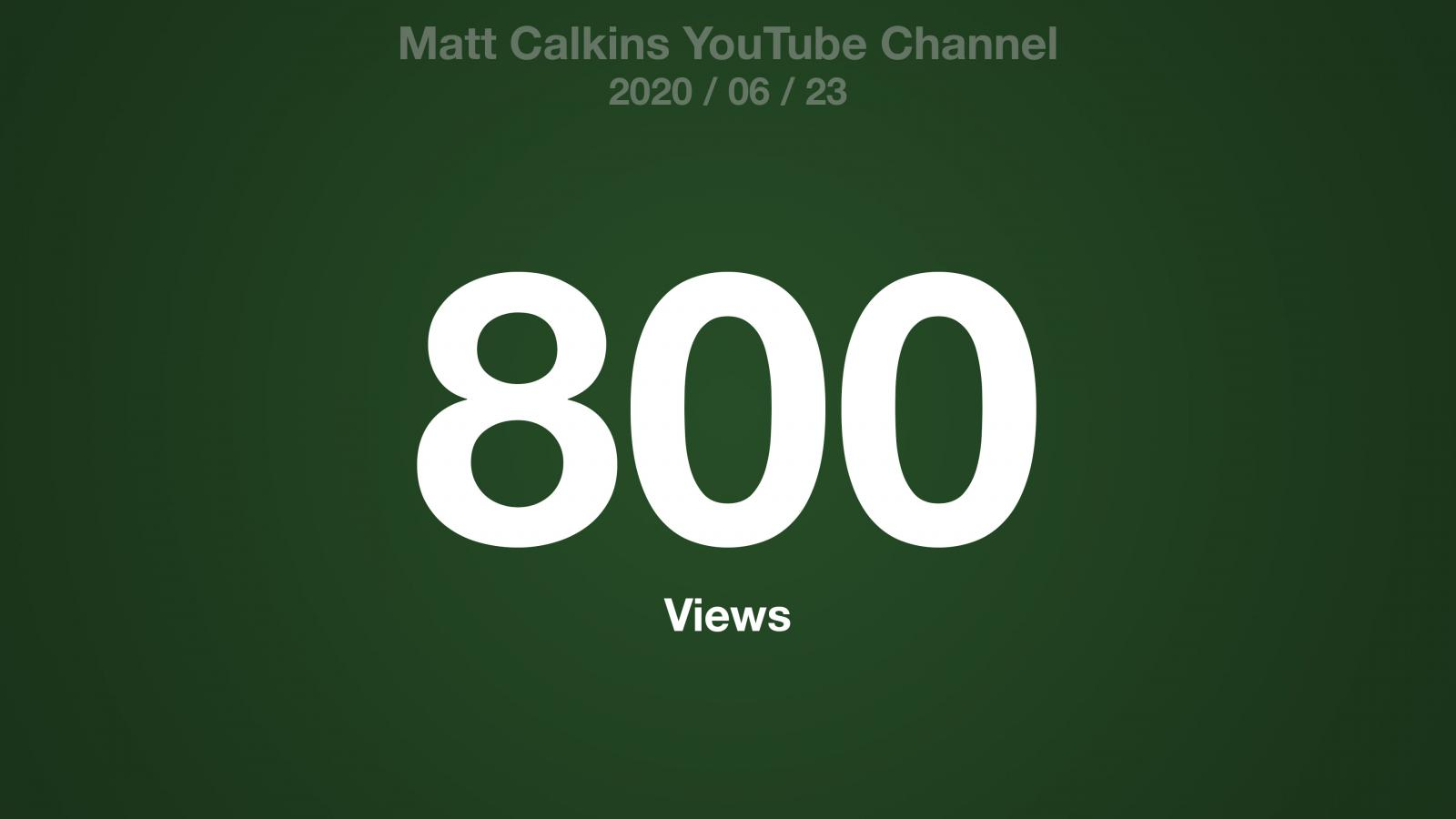 Matt Calkins YouTube Channel, 2020/06/23, 800 Views