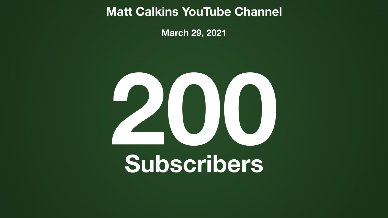 Matt Calkins YouTube Channel, March 29 2021, 200 Subsribers