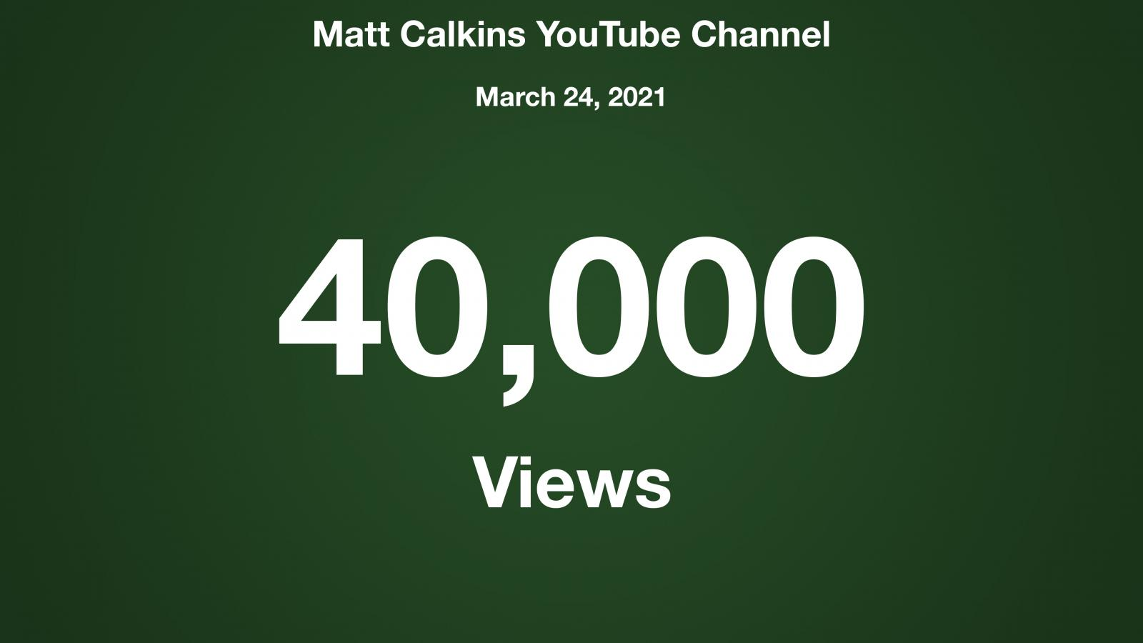 Matt Calkins YouTube Channel, March 24 2021, 40000 Views